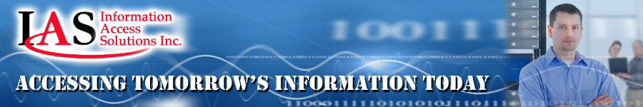 Information Access Solutions, Inc. IAS Accessing Tomorrow's Information Today!